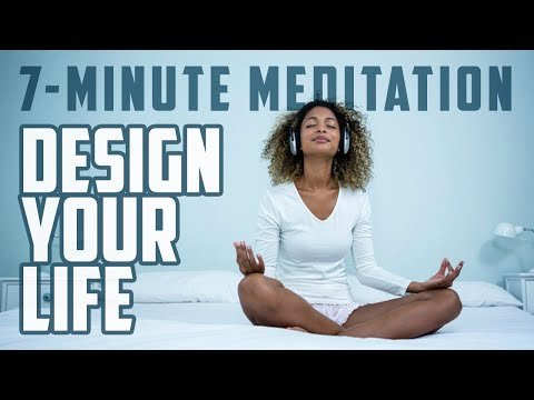 Design Your Life | 7-Minute Meditation