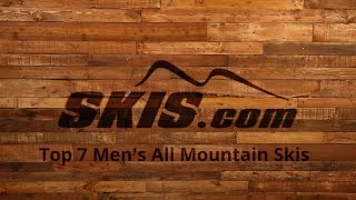 2018 Top 7 Mens All Mountain Skis