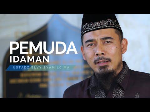 Pemuda Idaman - Ustadz Muhammad Elvi Syam Lc MA