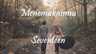 Seventeen - Menemukanmu (lirik)