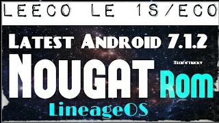 LineageOs 7.1.2 Nougat for Le 1s!! No Major Bugs!! Google Assistant Working