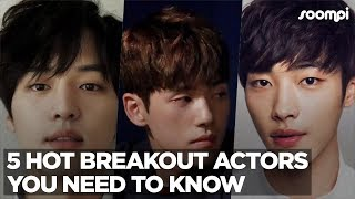 5 Hot Breakout Actors You Need To Know