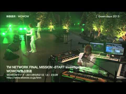 TM NETWORK / Be Together ~Green days 2013~ GET WILD(TM NETWORK FINAL MISSION -START investigation-)