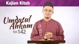Kajian Kitab: Umdatul Ahkam (Eps. 142) - Ustadz Aris Munandar