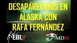 DESAPARECIDOS EN ALASKA CON RAFA FERNÁNDEZ