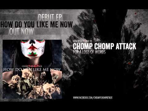 Chomp Chomp Attack - For A Loss of Words