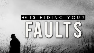 He Is Hiding Your Faults [Powerful Reminder]