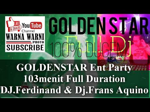 GOLDENSTAR Ent Party 103menit Full Duration DJ.Ferdinand & Dj.Frans Aquino