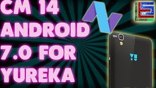 Android naugat| CM 14 for YU yureka\Yureka +