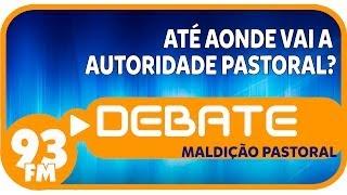 Maldição Pastoral - Até aonde vai a autoridade pastoral? - Debate 93 - 02/04/2013