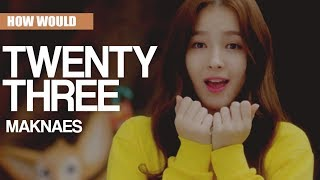 How would MAKNAES sing Twenty-Three by IU (Line Distribution)