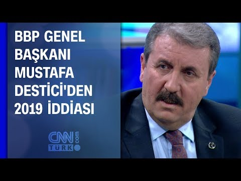 BBP Genel Başkanı Mustafa Destici'ten 2019 iddiası