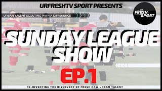 URFRESHTV SPORT PRESENTS: THE  SUNDAY LEAGUE SHOW EP1