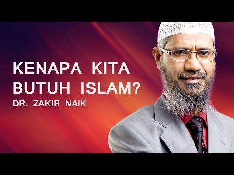 Kenapa Kita Butuh Islam? | Dr. Zakir Naik