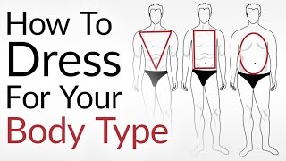 How To Dress For Your Body Type    Look AWESOME No Matter Your Shape