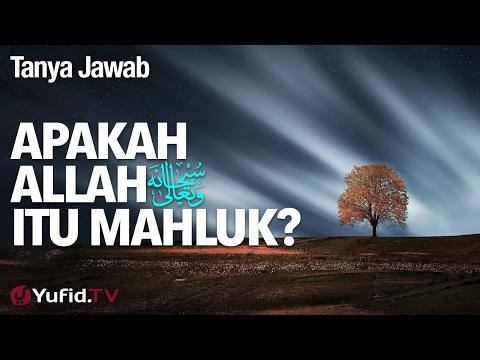 Tanya Jawab: Apakah Allah Itu Mahluk? - Ustadz DR Firanda Andirja, MA.