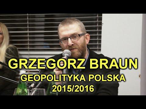 GRZEGORZ BRAUN - REWELACJA ! - Geopolityka Polska 2015/2016 – Szanse I Zagrożenia