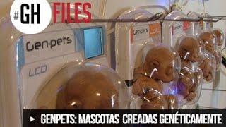 GENPETS MASCOTAS CREADAS GENÉTICAMENTE  #GHFILES