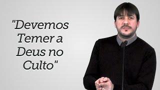 """""""Devemos Temer a Deus no Culto"""" -  Herley Rocha"""