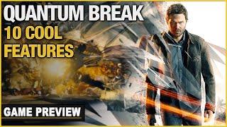 10 Cool Features In Quantum Break