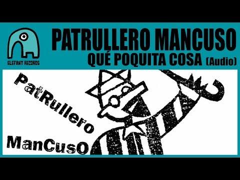 PATRULLERO MANCUSO - Qué Poquita Cosa [Audio]