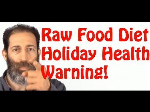 Raw Food Diet Holiday Health Warning