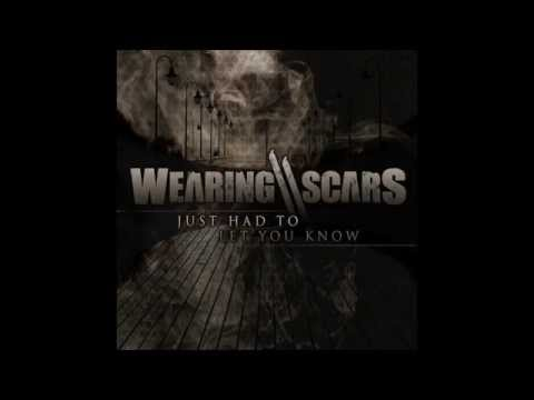 Wearing Scars - Just Had To Let You Know