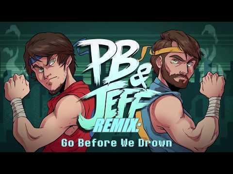 PB&Jeff Remix: Go Before We Drown