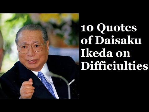 10 Quotes of Daisaku Ikeda on Difficiulties