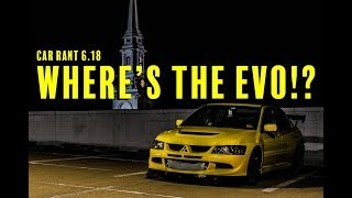 It's Time We Told You About The Evo... Car Rant 6.18
