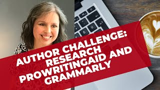 Author Challenge: Research ProWritingAid and Grammarly for Writing and Editing