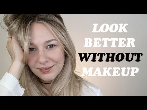 LOOK GOOD (better lol) WITHOUT MAKEUP