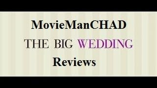 The Big Wedding - The Big Wedding (2013) movie review by MovieManCHAD