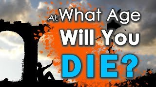 At What Age Will You Die? (Scientific Methods)