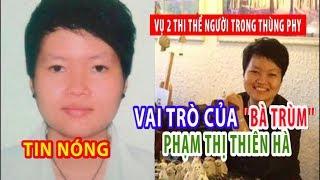 """TIN NÓNG: Vụ 2 thi thể giấu trong thùng bê tông: Vai trò của """"bà trùm"""" Phạm Thị Thiên Hà"""