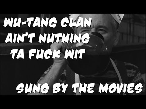 Wu-Tang Clan Ain't Nuthing ta Fuck Wit - Sung by the movies