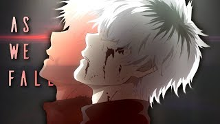 Tokyo Ghoul「AMV」- As We Fall ᴴᴰ