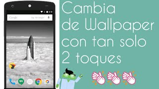 Cambia de Wallpapers con tan solo 2 toques//New Android