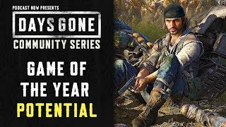 Will Days Gone Be Game of The Year? - Days Gone Community Series
