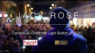 Jack Rose - Canterbury Christmas Light Switch On 2017 With Heart Kent And Triple A Events