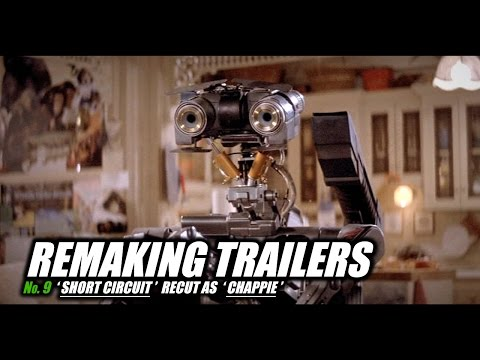 REMAKING TRAILERS: Short Circuit Recut As Chappie
