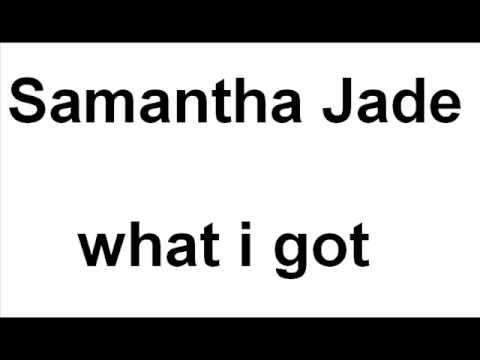 samantha jade - what i got