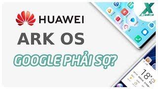 Ark OS của Huawei đe dọa Android? Thật hay đùa?
