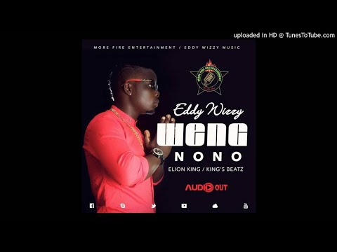 BRAND NEW AUDIO!!!  Weng Nono By Eddy Wizzy [MORE FIRE ENTERTAINMENT]