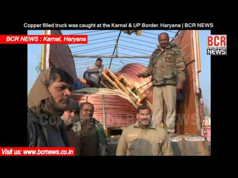 Copper filled truck was caught at the Karnal & UP Border, Haryana | BCR NEWS