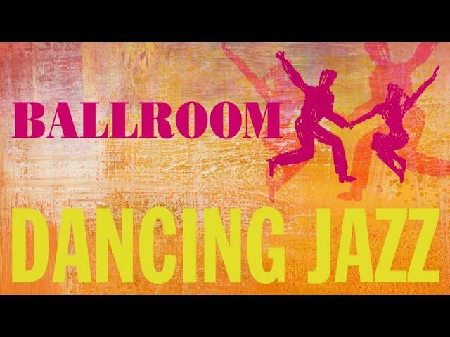 Ballroom Dancing Jazz - Ballroom Dancing, Mambo, Jazz & Swing Playlist