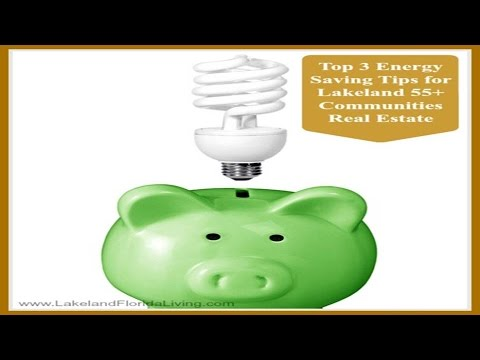 Top 3 Energy-Saving Tips for Lakeland 55+ Communities Real Estate