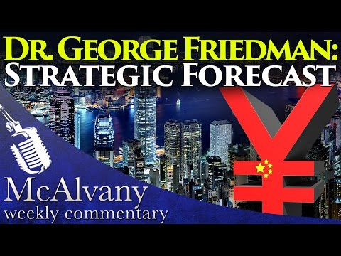 Dr. George Friedman: Strategic Forecast | McAlvany Weekly Commentary 2015