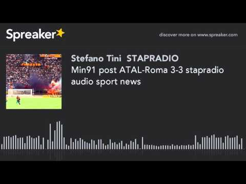 Min91 post ATAL-Roma 3-3 stapradio audio sport news