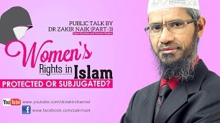 Women's Rights in Islam Protected or Subjugated? ~ Dr Zakir Naik | Part 03 Q&A